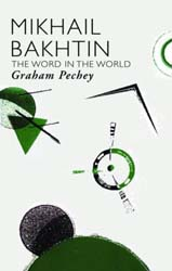 Mikhail Bakhtin: The Word in the World by Graham Pechey. — Routledge, 238 pp.